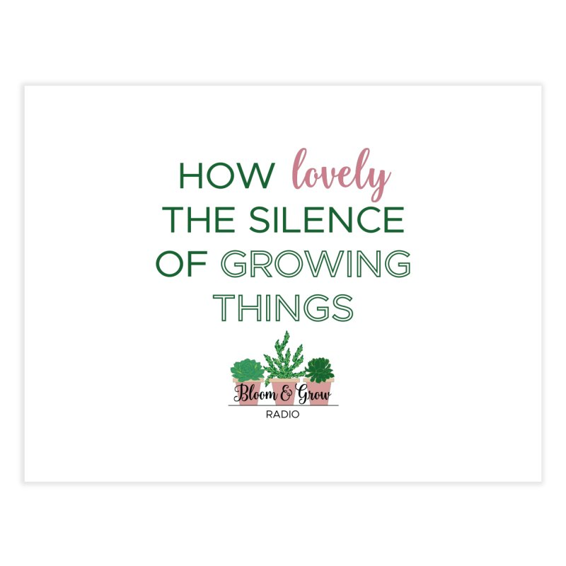 How Lovely The Silence of Growing Things Home Fine Art Print by Bloom & Grow Radio Shop