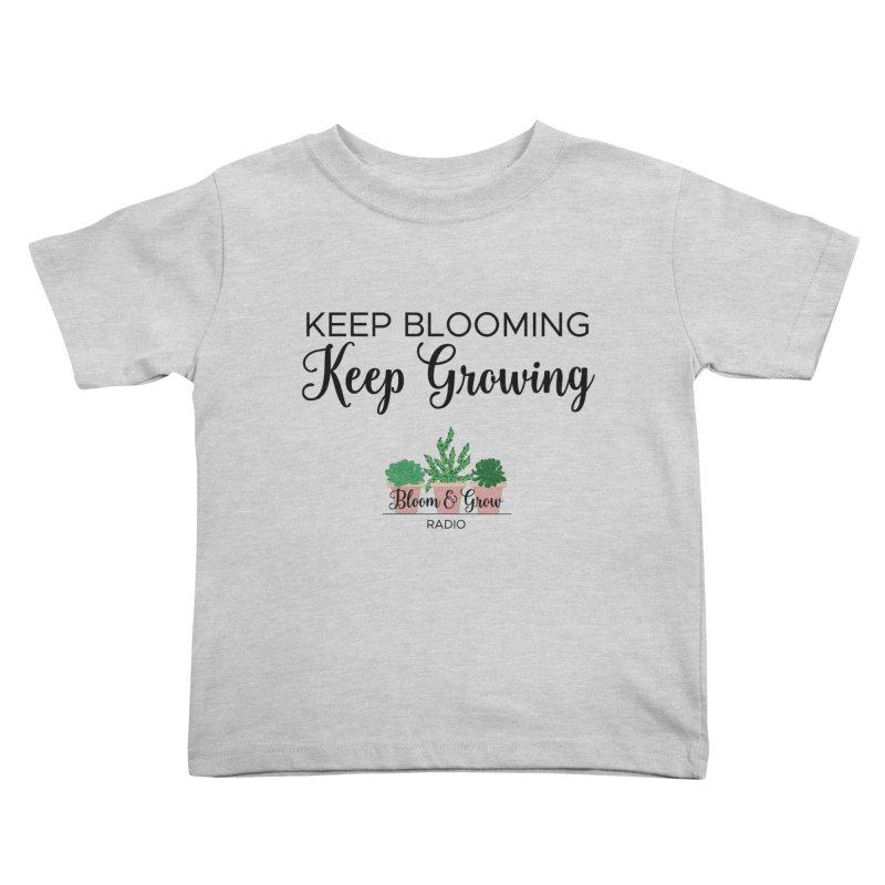 Keep Blooming, Keep Growing Final Kids Toddler T-Shirt by Bloom & Grow Radio Shop
