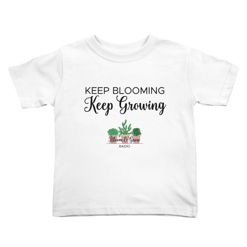 Keep Blooming, Keep Growing Final Kids Toddler T-Shirt by Bloom & Grow Radio Shop