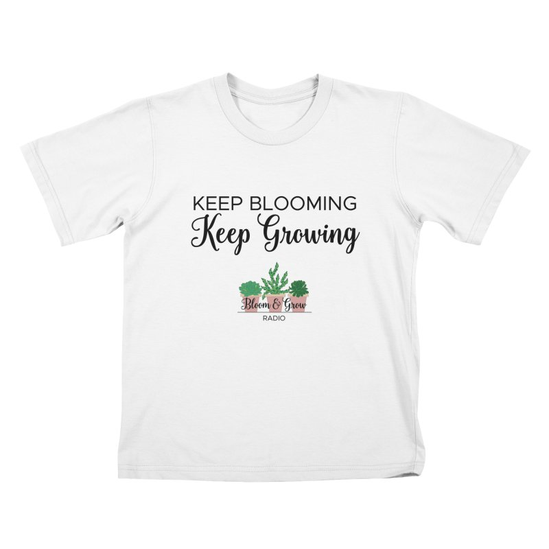 Keep Blooming, Keep Growing Final Kids T-Shirt by Bloom & Grow Radio Shop