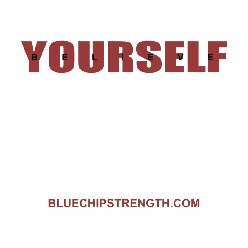 Believe In Yourself by Blue Chip Mindset