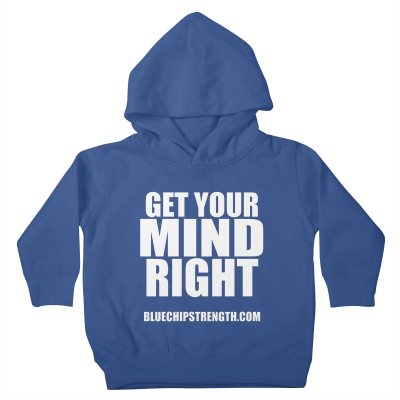 Get Your Mind Right Kids Toddler Pullover Hoody by Blue Chip Mindset