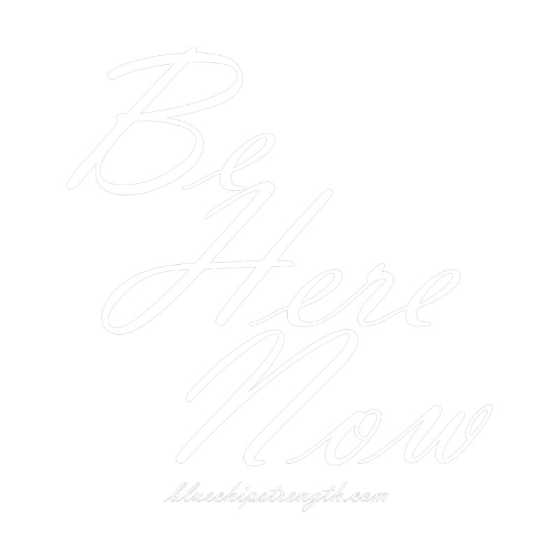 Be Here Now by Blue Chip Mindset