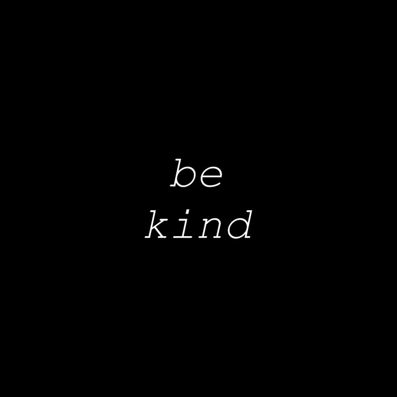 be kind (available in multiple colors) by Blue Chip Strength's Artist Shop