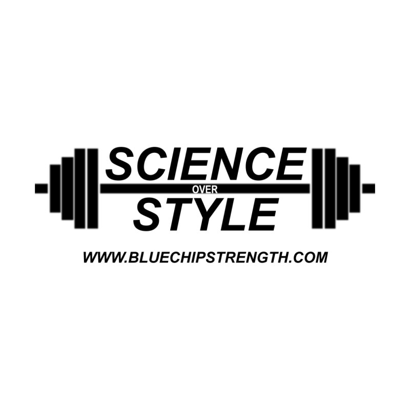 Science Over Style (Available in multiple colors)   by Blue Chip Strength's Artist Shop