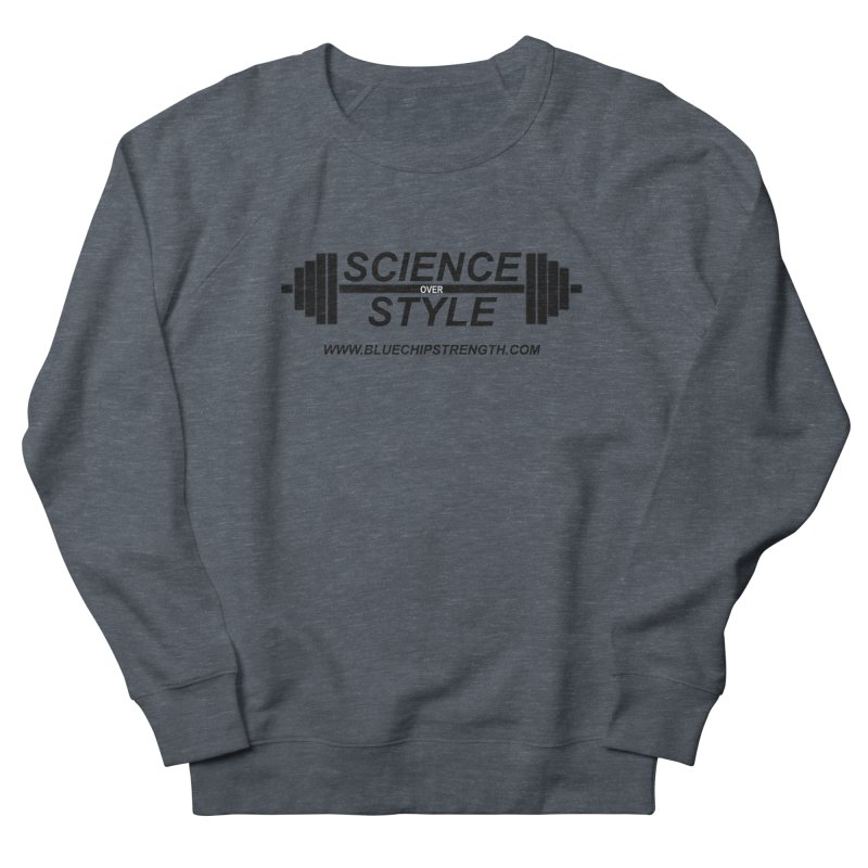 Science Over Style (Available in multiple colors) Women's French Terry Sweatshirt by Blue Chip Strength's Artist Shop