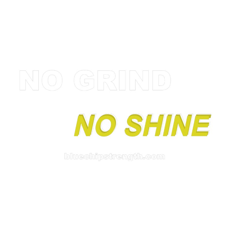 NO GRIND NO SHINE by Get Your Ass Moving T's & Tanks