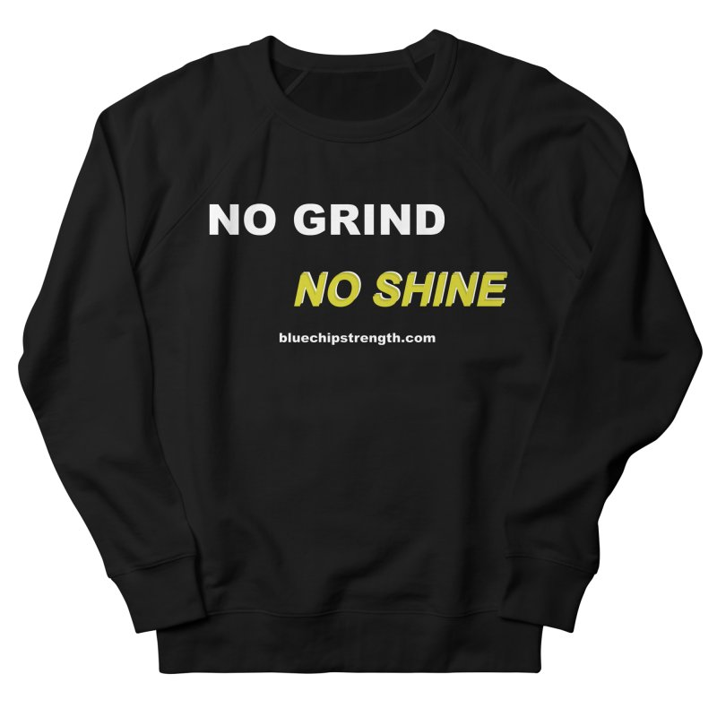 NO GRIND NO SHINE Women's French Terry Sweatshirt by Blue Chip Mindset