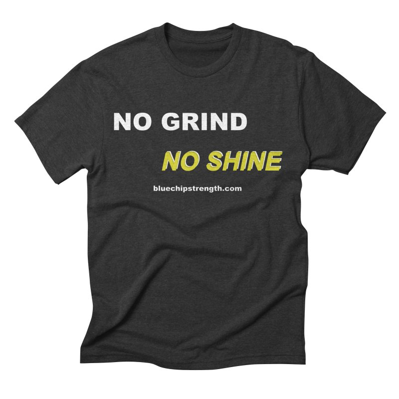 NO GRIND NO SHINE Men's Triblend T-Shirt by Blue Chip Mindset