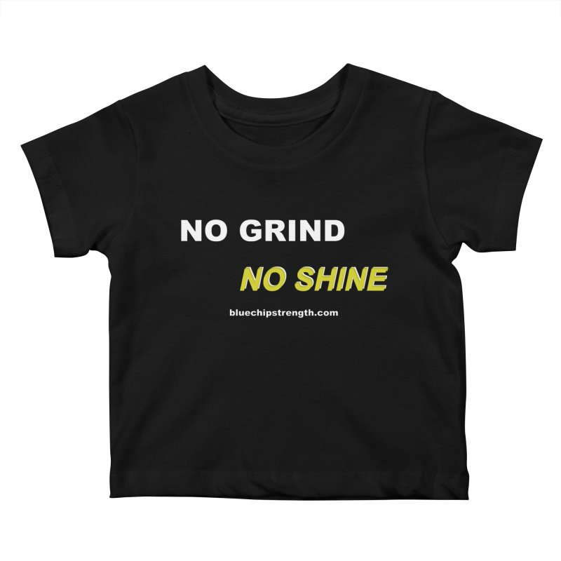 NO GRIND NO SHINE Kids Baby T-Shirt by Blue Chip Mindset