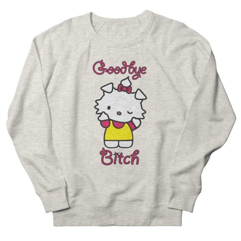 Goodbye Bitch! Women's Sweatshirt by bluelefant's Artist Shop