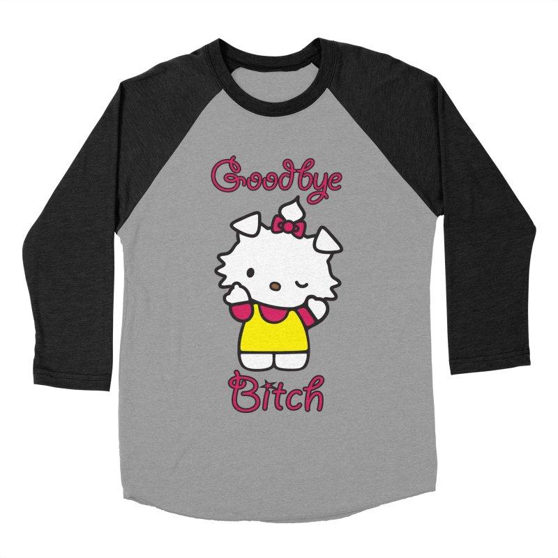 Goodbye Bitch! Women's Baseball Triblend T-Shirt by bluelefant's Artist Shop