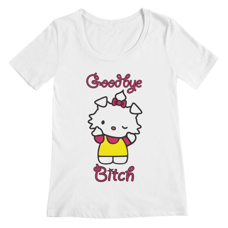 Goodbye Bitch! Women's Scoopneck by bluelefant's Artist Shop