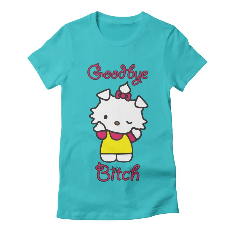 Goodbye Bitch! Women's Fitted T-Shirt by bluelefant's Artist Shop