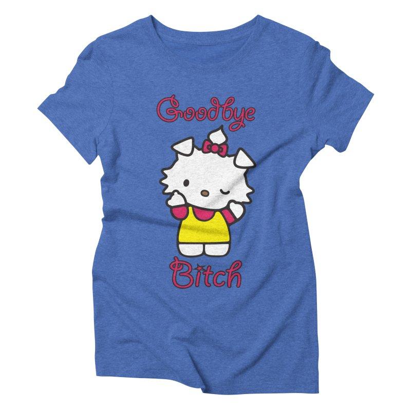 Goodbye Bitch! Women's Triblend T-shirt by bluelefant's Artist Shop