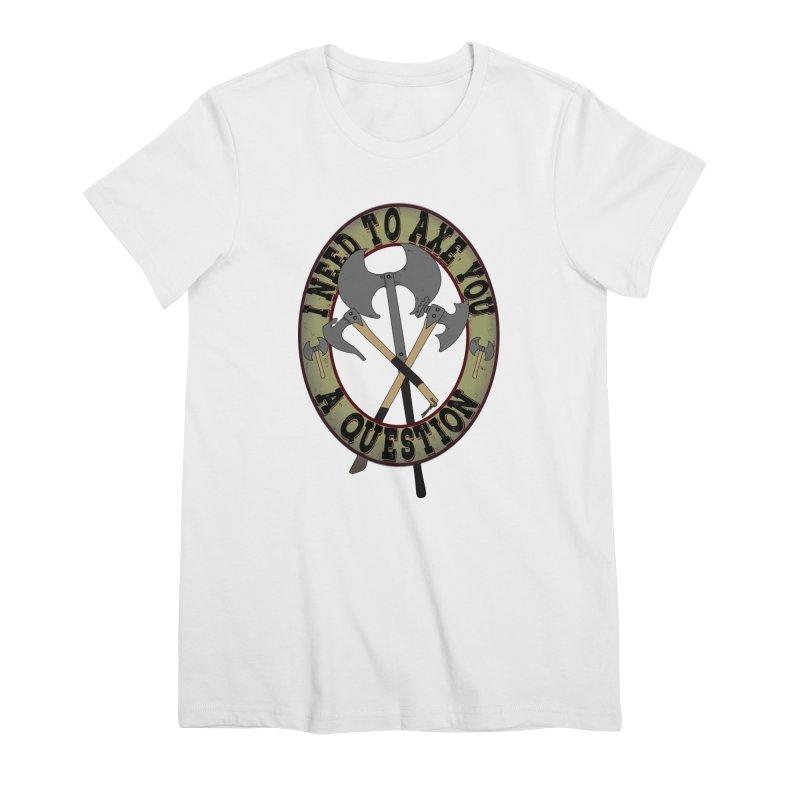 Axe U A Question Women's Premium T-Shirt by bluetea1400's Artist Shop