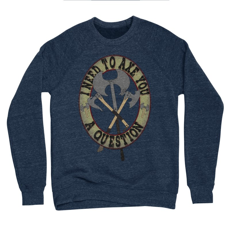 Axe U A Question Women's Sponge Fleece Sweatshirt by bluetea1400's Artist Shop