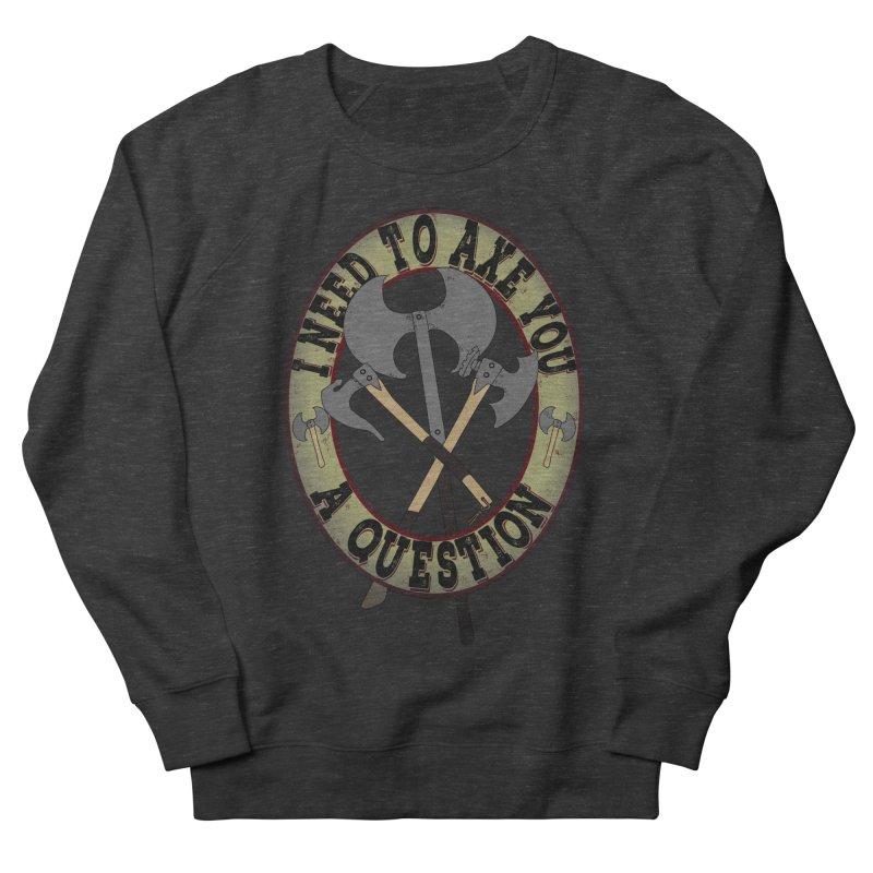 Axe U A Question Women's Sweatshirt by bluetea1400's Artist Shop