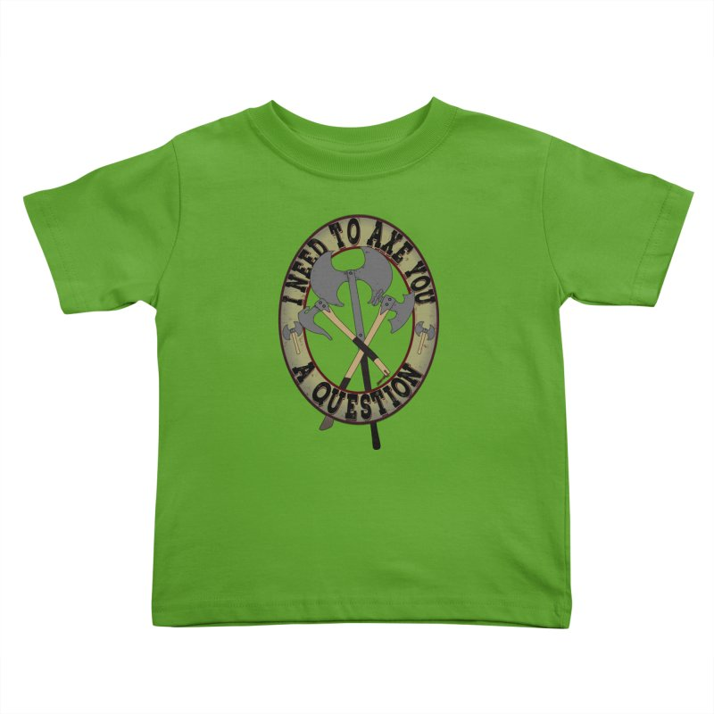 Axe U A Question Kids Toddler T-Shirt by bluetea1400's Artist Shop