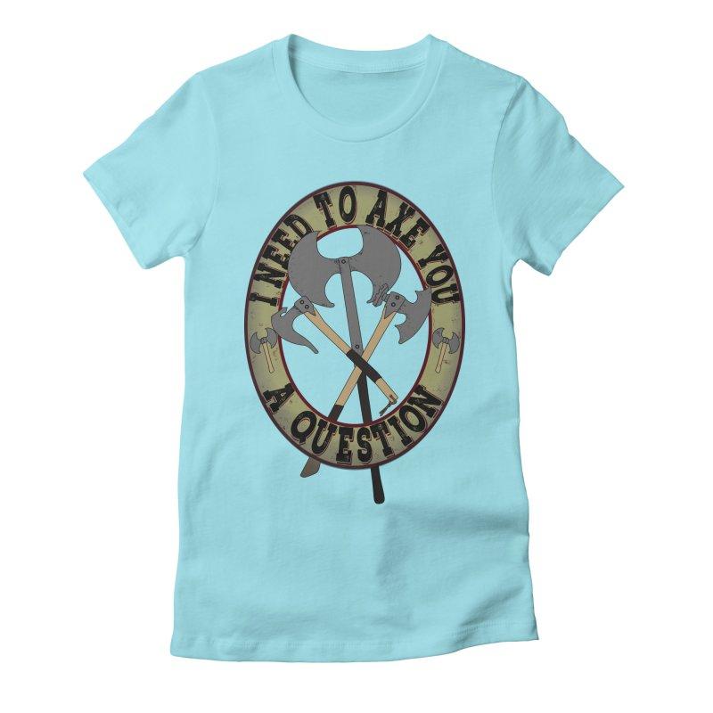 Axe U A Question Women's Fitted T-Shirt by bluetea1400's Artist Shop