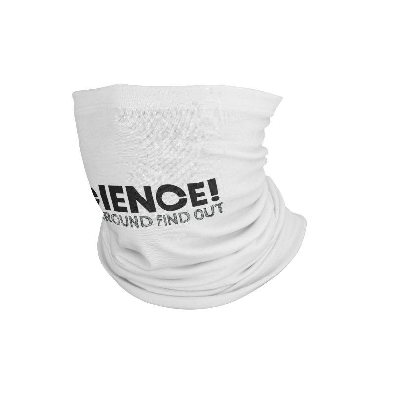 Science! Accessories Neck Gaiter by Blueteamgo's Shirt Shop