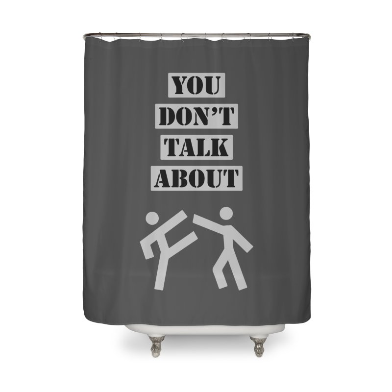 Don't Talk About It Home Shower Curtain by Blueteamgo's Shirt Shop