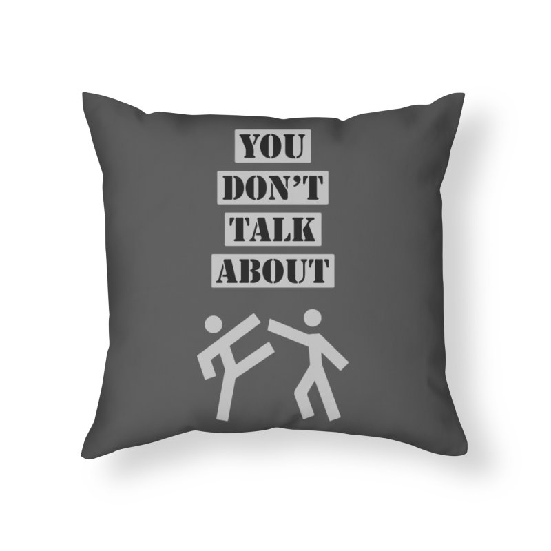 Don't Talk About It Home Throw Pillow by Blueteamgo's Shirt Shop