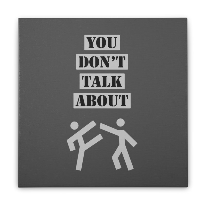 Don't Talk About It Home Stretched Canvas by Blueteamgo's Shirt Shop