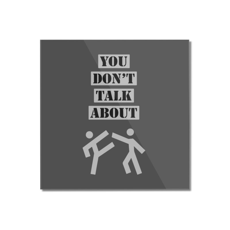 Don't Talk About It Home Mounted Acrylic Print by Blueteamgo's Shirt Shop