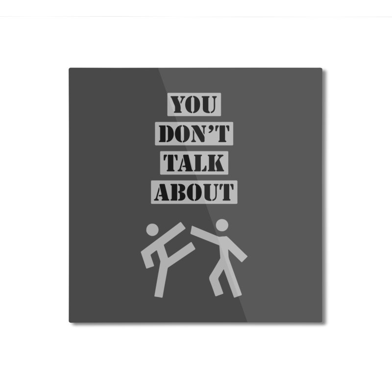 Don't Talk About It Home Mounted Aluminum Print by Blueteamgo's Shirt Shop