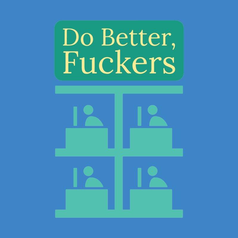 Do Better Men's T-Shirt by Blueteamgo's Shirt Shop