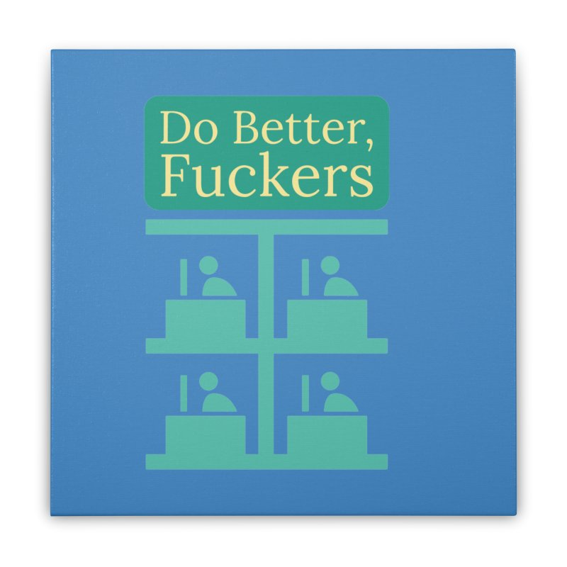 Do Better Home Stretched Canvas by Blueteamgo's Shirt Shop
