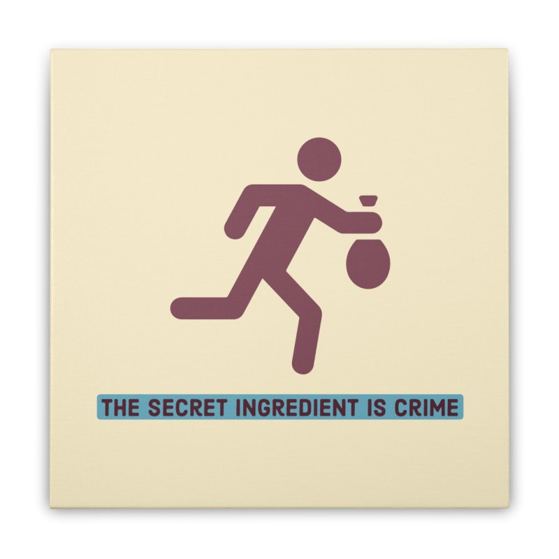 Secret Ingredient Home Stretched Canvas by Blueteamgo's Shirt Shop