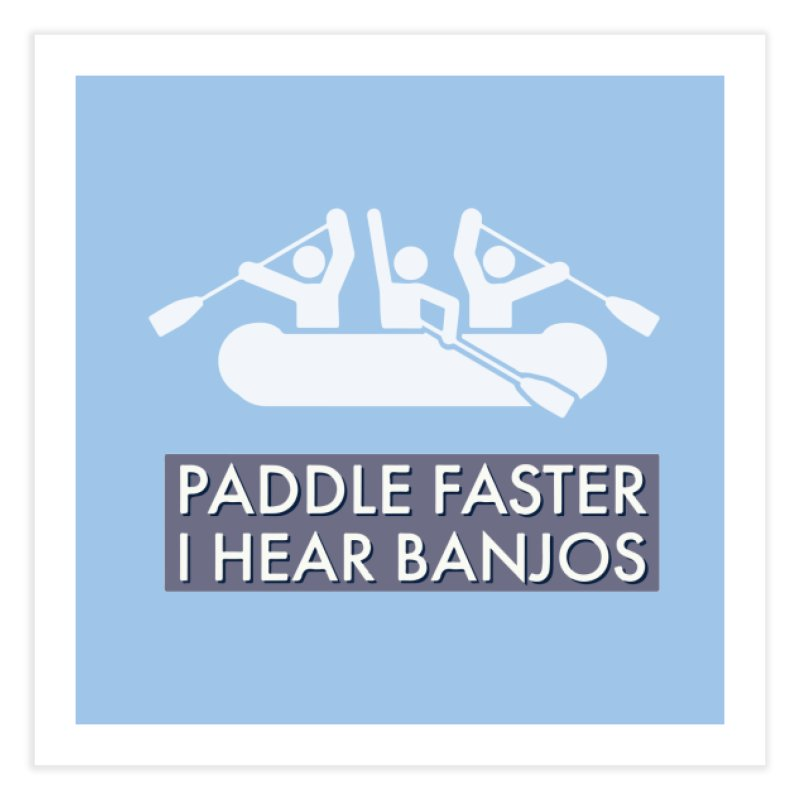 Paddle Faster Home Fine Art Print by Blueteamgo's Shirt Shop