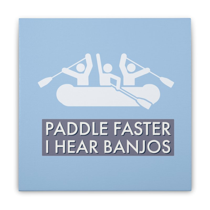 Paddle Faster Home Stretched Canvas by Blueteamgo's Shirt Shop