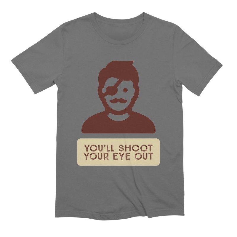 You'll shoot your eye out Men's T-Shirt by Blueteamgo's Shirt Shop