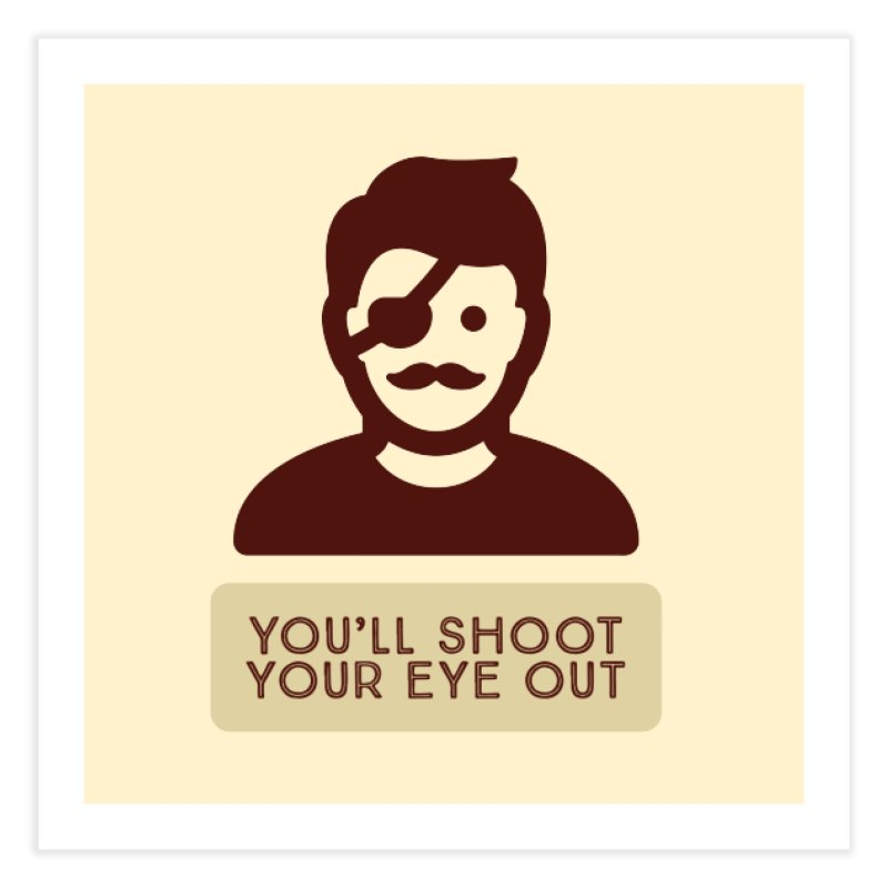 You'll shoot your eye out Home Fine Art Print by Blueteamgo's Shirt Shop