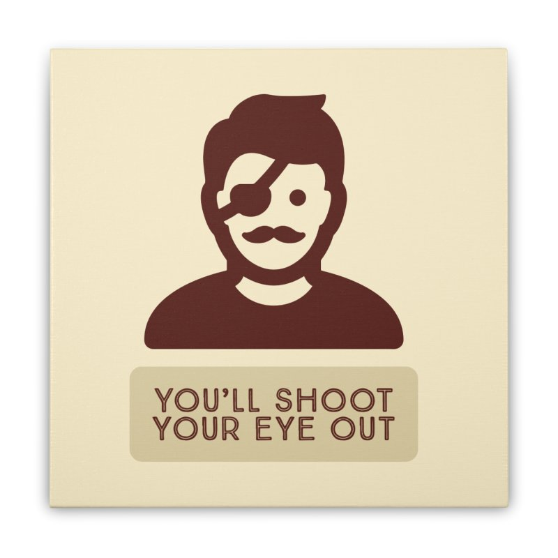 You'll shoot your eye out Home Stretched Canvas by Blueteamgo's Shirt Shop