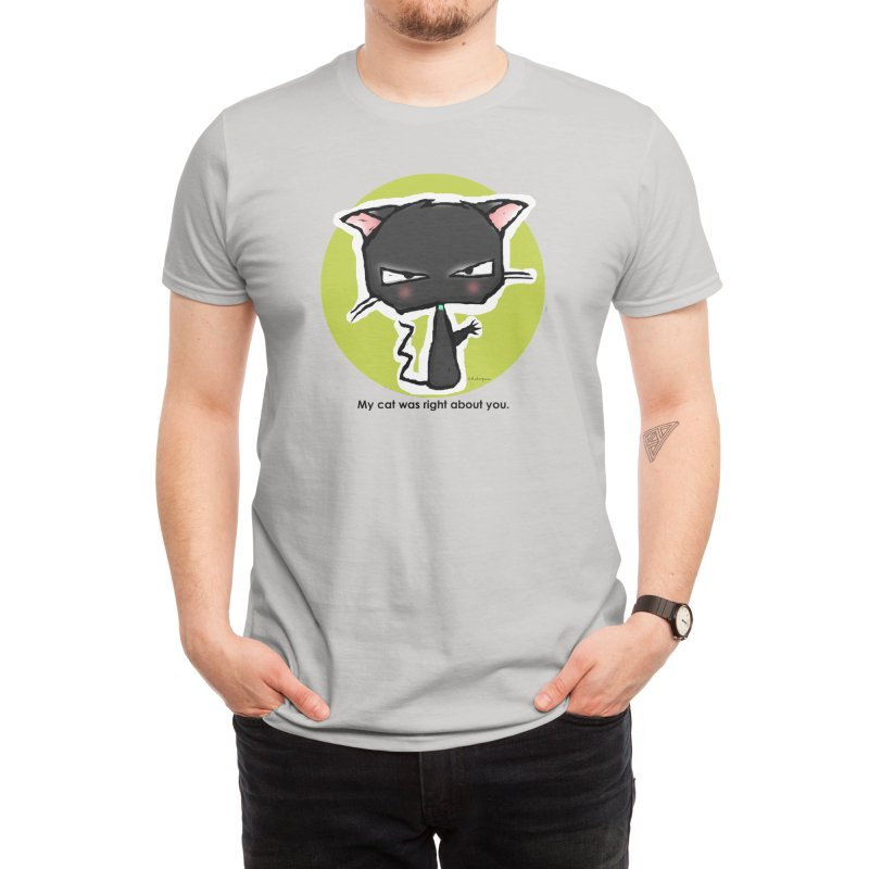 My Cat Was Right About You. Men's T-Shirt by b l u s h i n g m e o w