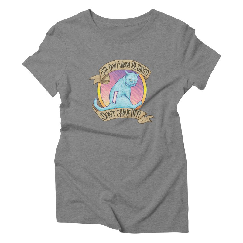 She Don't Wanna Be Shaved! Women's Triblend T-Shirt by Bob Motown's SUPER SNAZZY Shirt Shack