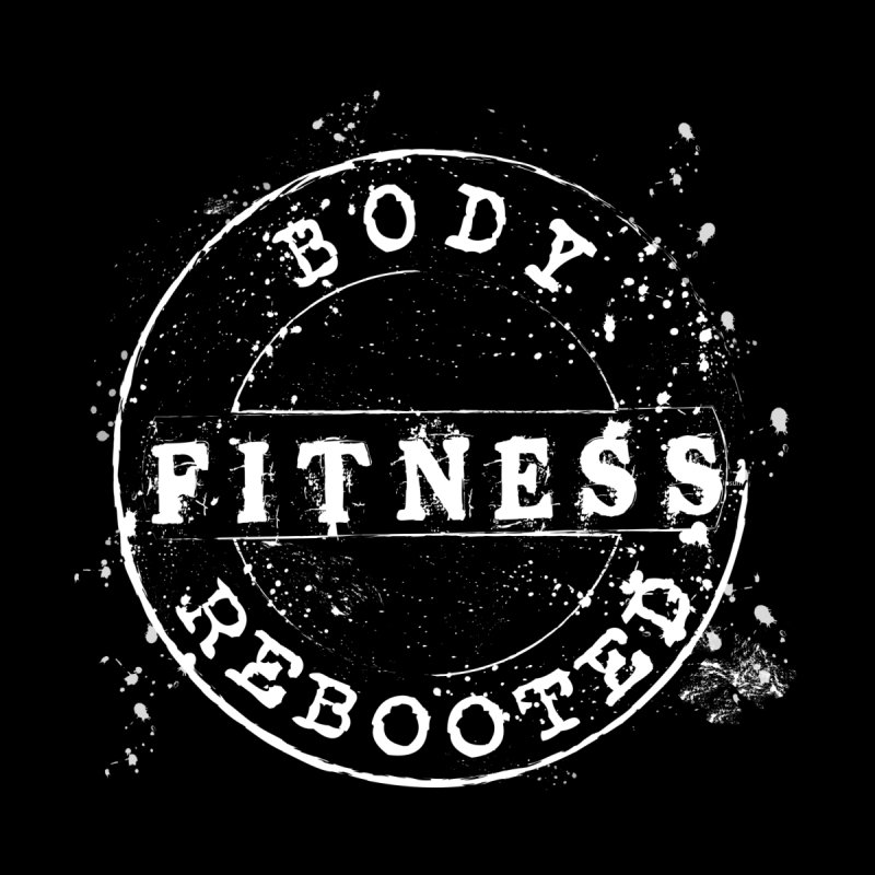 Body Rebooted Fitness by BodyRebooted's Artist Shop