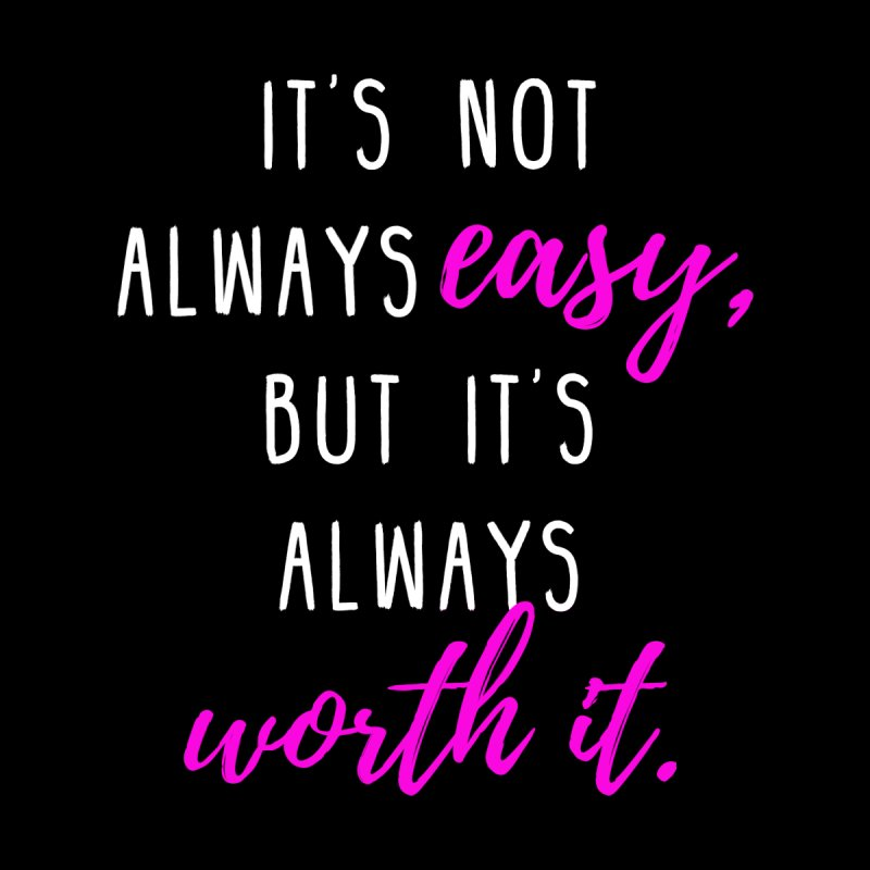 Never Easy, Always Worth It by BodyRebooted's Artist Shop
