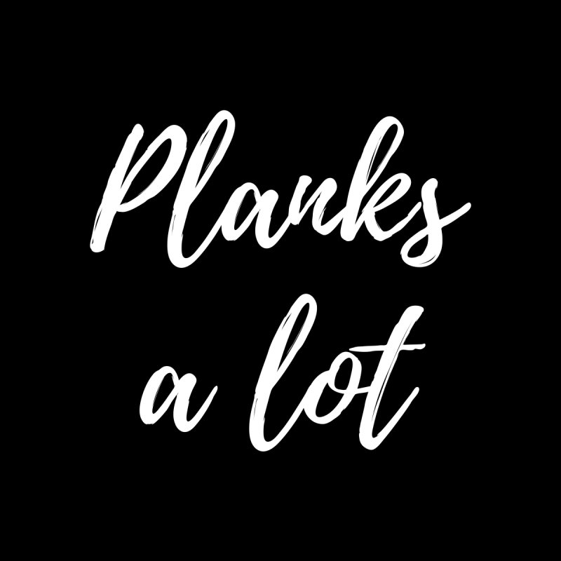 Planks A Lot by BodyRebooted's Artist Shop