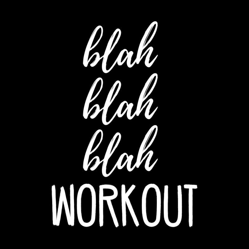 Blah Blah Blah Workout by BodyRebooted's Artist Shop