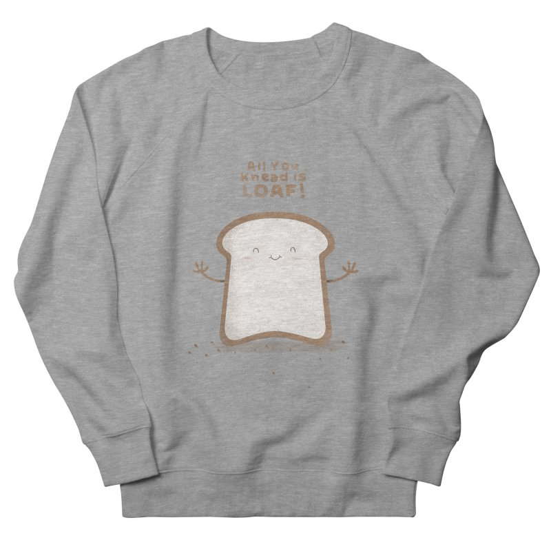 All You Knead Is Loaf Women's Sweatshirt by boney's Artist Shop