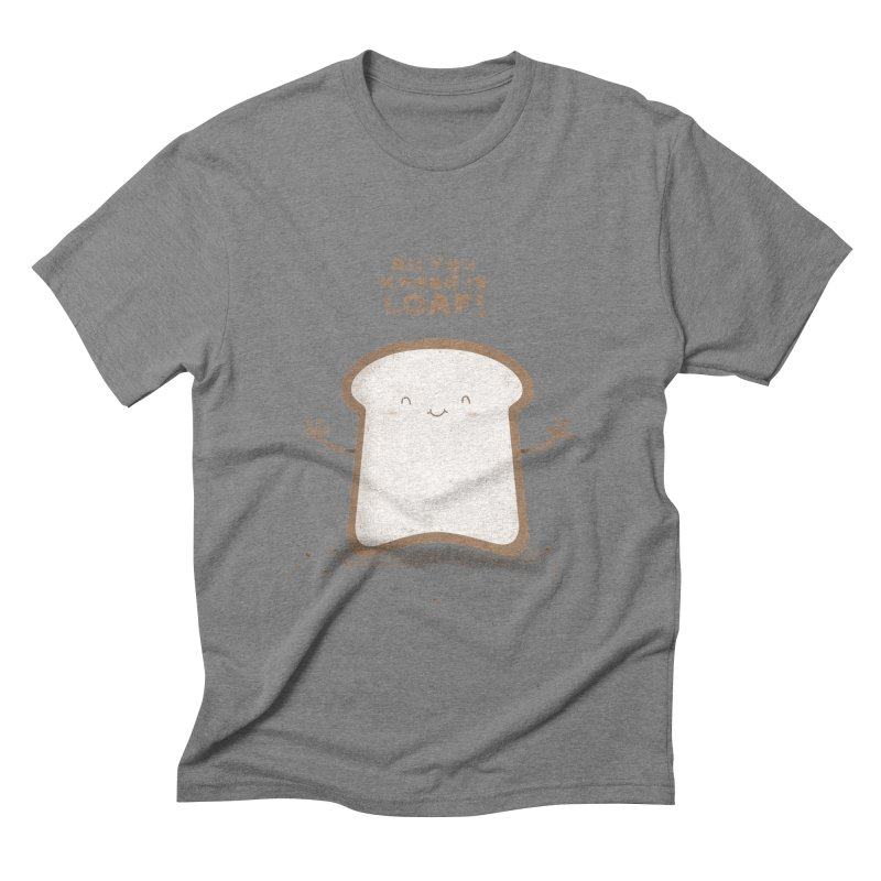 All You Knead Is Loaf Men's Triblend T-Shirt by boney's Artist Shop