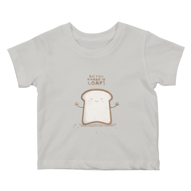 All You Knead Is Loaf Kids Baby T-Shirt by boney's Artist Shop