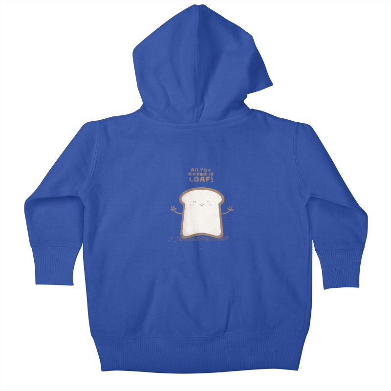 All You Knead Is Loaf Kids Baby Zip-Up Hoody by boney's Artist Shop