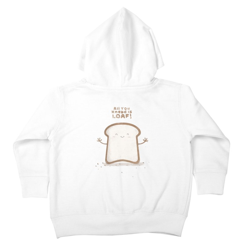 All You Knead Is Loaf Kids Toddler Zip-Up Hoody by boney's Artist Shop