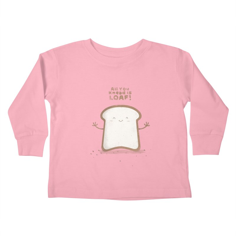 All You Knead Is Loaf Kids Toddler Longsleeve T-Shirt by boney's Artist Shop